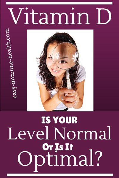 You don't want to have a Normal Vitamin D Level. You want an optimal level.